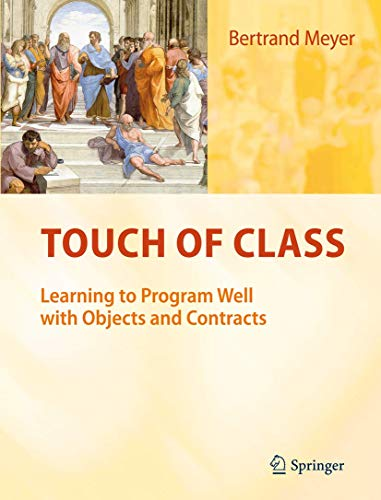 Touch of Class: Learning to Program Well with Objects and Contracts from Springer-Verlag Berlin and Heidelberg GmbH & Co. K