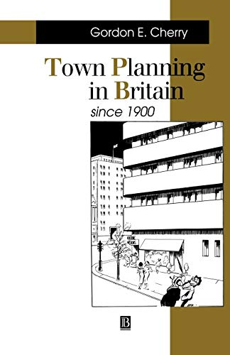 Town Planning in Britain Since 1900: The Rise and Fall of the Planning Ideal from John Wiley & Sons