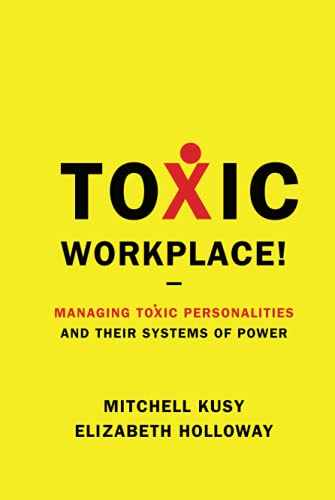 Toxic Workplace!: Managing Toxic Personalities and Their Systems of Power from Jossey-Bass