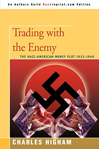 Trading with the Enemy: The Nazi-American Money Plot 1933ý1949: The Nazi-American Money Plot 1933-1949 from iUniverse