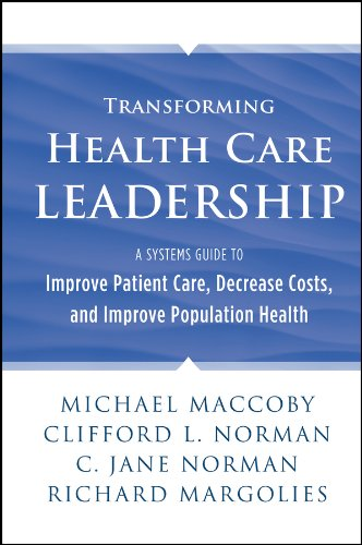 Transforming Health Care Leadership: A Systems Guide to Improve Patient Care, Decrease Costs, and Improve Population Health from Jossey-Bass