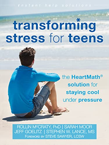 Transforming Stress for Teens: The HeartMath Solution for Staying Cool Under Pressure (Instant Help Solutions) from New Harbinger