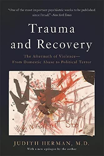 Trauma and Recovery: The Aftermath of Violence-From Domestic Abuse to Political Terror from Basic Books