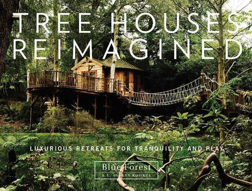 Tree Houses Reimagined: Luxurious Retreats for Tranquility and Play from Schiffer Publishing
