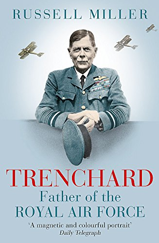 Trenchard: Father of the Royal Air Force: The Biography from W&N