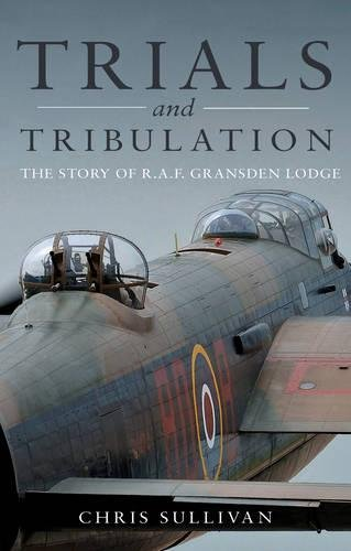 Trials and Tribulation: The Story of R.A.F. Gransden Lodge from Matador