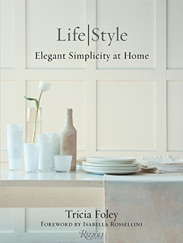 Tricia Foley Life/Style: Elegant Simplicity at Home from Rizzoli International Publications