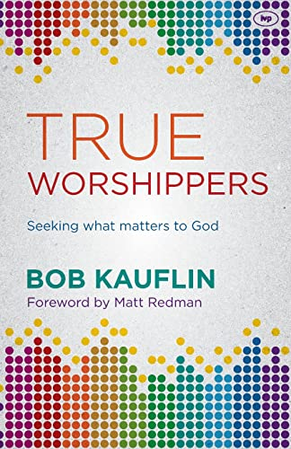 True Worshippers: Seeking What Matters To God from IVP
