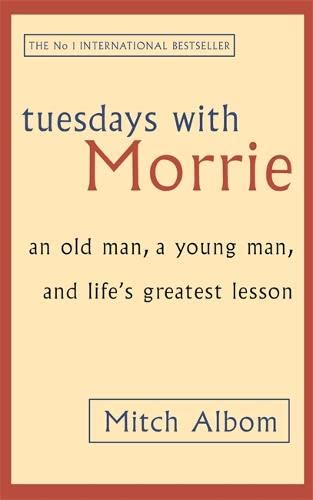 Tuesdays With Morrie: An old man, a young man, and life's greatest lesson from Sphere