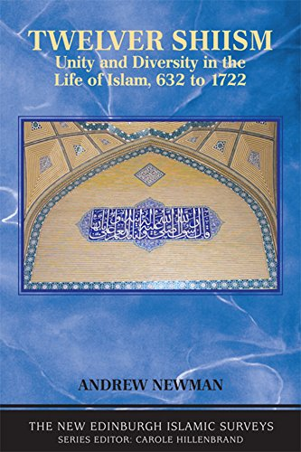Twelver Shi'ism: Unity and Diversity in the Life of Islam (The New Edinburgh Islamic Surveys): Unity and Diversity in the Life of Islam, 632 to 1722 from Edinburgh University Press