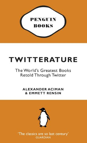 Twitterature: The World's Greatest Books Retold Through Twitter from Penguin