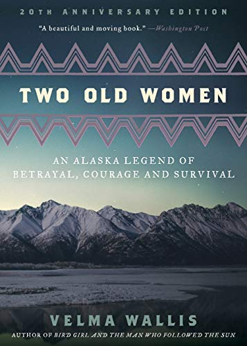 Two Old Women, 20th Anniversary Edition: An Alaska Legend of Betrayal, Courage and Survival from Harper Perennial