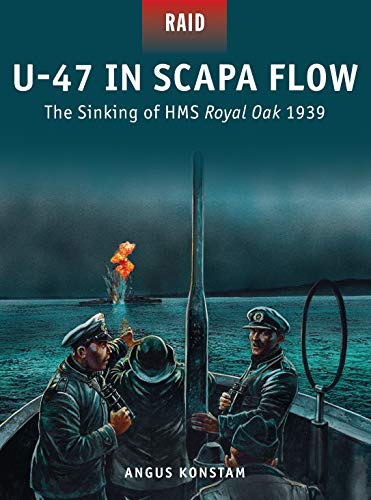 U-47 in Scapa Flow: The Sinking of HMS Royal Oak 1939: 33 (Raid) from Osprey Publishing