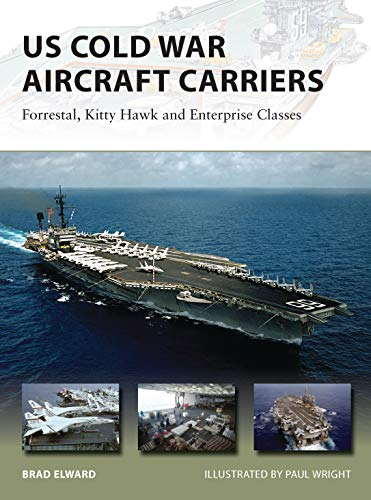 US Cold War Aircraft Carriers: Forrestal, Kitty Hawk and Enterprise Classes: 211 (New Vanguard) from Osprey Publishing
