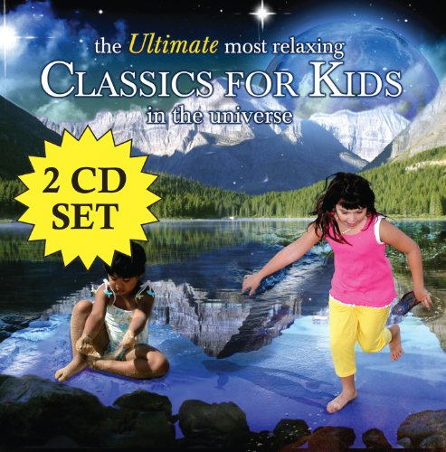 Ultimate Most Relaxing Classics For Kids In The Universe