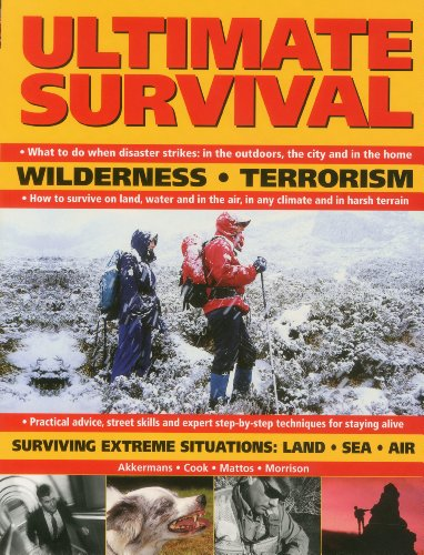 Ultimate Survival: Wilderness, Terrorism, Surviving Extreme Situations: Land, Sea and Air from Southwater Publishing
