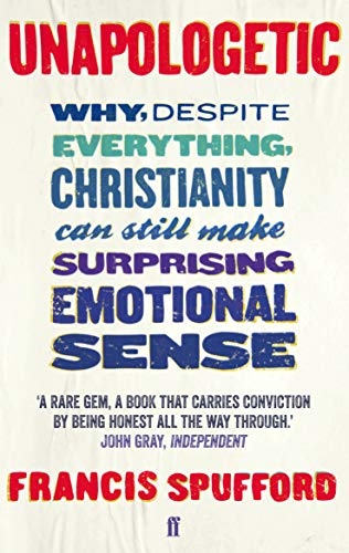 Unapologetic: Why, despite everything, Christianity can still make surprising emotional sense from Faber & Faber