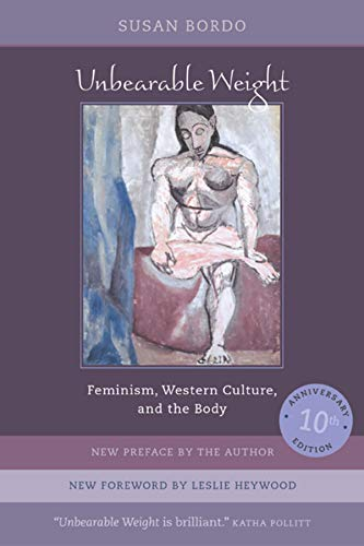 Unbearable Weight: Feminism, Western Culture, and the Body from University of California Press