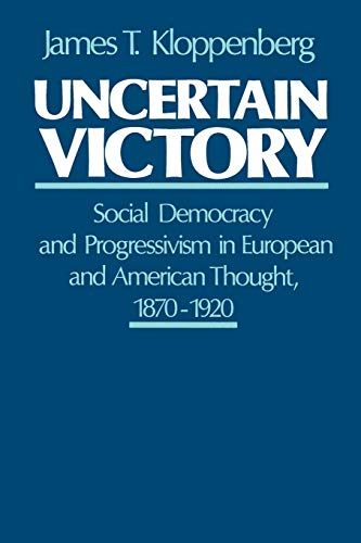 Uncertain Victory: Social Democracy and Progressivism in European and American Thought, 1870-1920 from Oxford University Press, USA