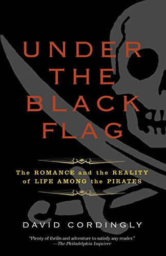 Under the Black Flag: The Romance and the Reality of Life Among the Pirates from David Cordingly