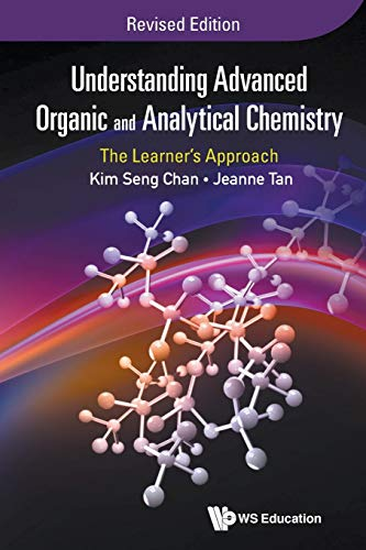 Understanding Advanced Organic and Analytical Chemistry: The Learner's Approach (Revised Edition) from World Scientific Publishing Company