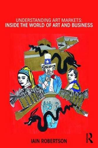 Understanding Art Markets: Inside the world of art and business from Routledge