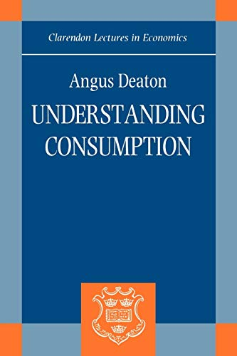 Understanding Consumption (Clarendon Lectures in Economics) from Clarendon Press