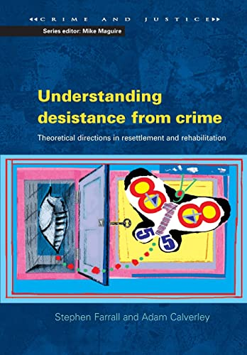 Understanding Desistance From Crime: Emerging Theoretical Directions in Resettlement and Rehabilitation (Crime and Justice) from Open University Press