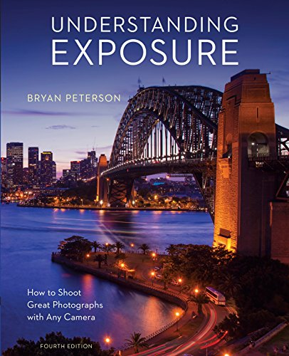 Understanding Exposure, Fourth Edition: How to Shoot Great Photographs with Any Camera from Amphoto Books
