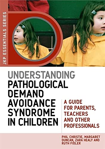 Understanding Pathological Demand Avoidance Syndrome in Children: A Guide for Parents, Teachers and Other Professionals (JKP Essentials) from Jessica Kingsley Publishers