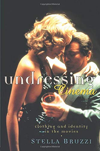 Undressing Cinema: Clothing and identity in the movies from Routledge
