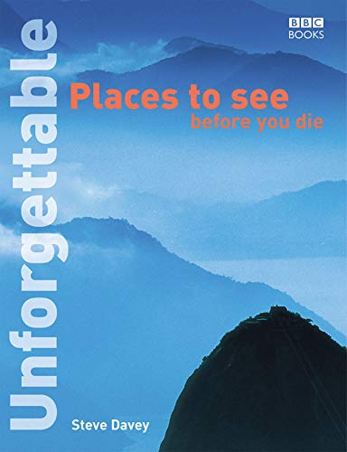 Unforgettable Places to See Before You Die (Unforgettable... Before You Die) from BBC Books