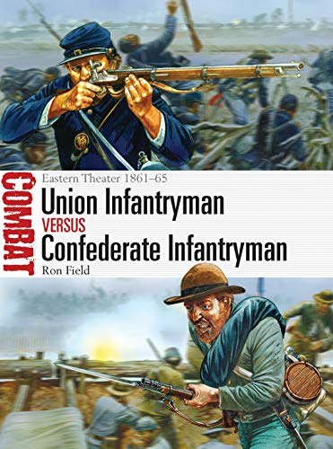 Union Infantryman vs Confederate Infantryman: Eastern Theater 1861–65: 02 (Combat) from Osprey Publishing