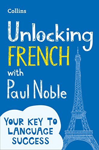 Unlocking French with Paul Noble: Your key to language success with the bestselling language coach from Collins