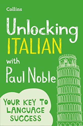 Unlocking Italian with Paul Noble: Your key to language success with the bestselling language coach from Collins