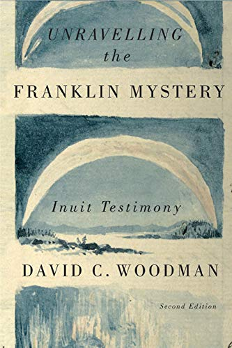 Unravelling the Franklin Mystery, Second Edition: Inuit Testimony (McGill-Queen's Native and Northern Series) from McGill-Queen's University Press