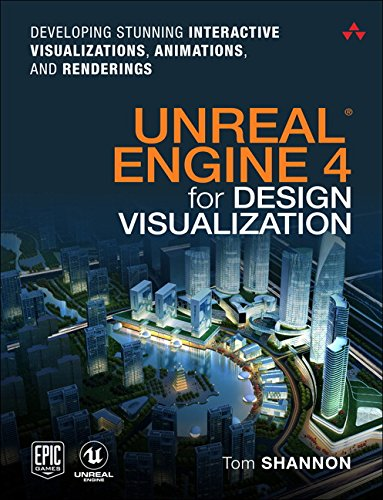 Unreal Engine 4 for Design Visualization: Developing Stunning Interactive Visualizations, Animations, and Renderings (Game Design) from Addison Wesley