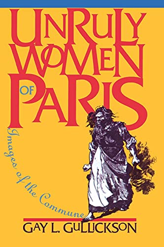 Unruly Women of Paris: Images of the Commune (Pitt Ser.in Policy and Inst.Studies) from Cornell University Press