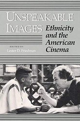 Unspeakable Images: Ethnicity and the American Cinema from University of Illinois Press