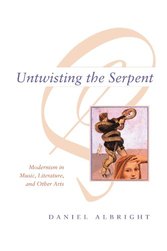 Untwisting the Serpent: Modernism in Music, Literature, and Other Arts from University of Chicago Press