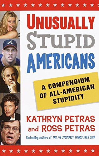 Unusually Stupid Americans: A Compendium of All-American Stupidity from Villard Books
