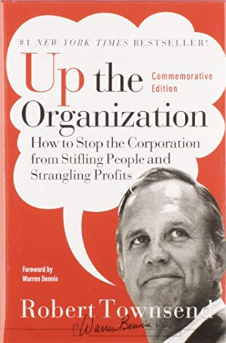Up the Organization: How to Stop the Corporation from Stifling People and Strangling Profits: 144 (J-B Warren Bennis Series) from Jossey-Bass