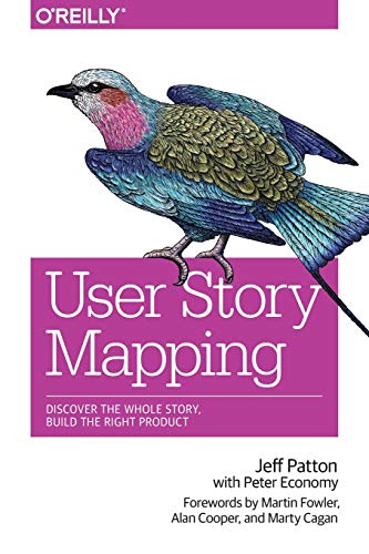 User Story Mapping: Discover the Whole Story, Build the Right Product from O'Reilly Media, Inc, USA
