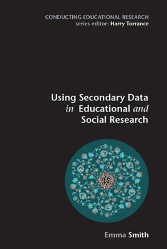 Using Secondary Data in Educational and Social Research (Conducting Educational Research) from Open University Press
