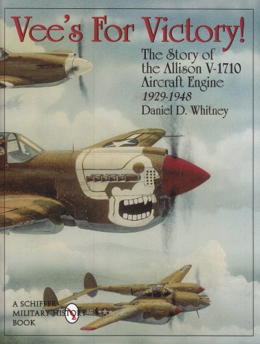 Vee's For Victory!: The Story of the Allison V-1710 Aircraft Engine 1929-1948 (Schiffer Military History) from Schiffer Publishing
