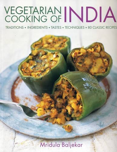 Vegetarian Cooking of India: Traditions - Ingredients - Tastes - Techniques - 80 Classic Recipes from Southwater Publishing
