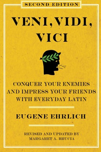 Veni, Vidi, Vici: Conquer Your Enemies and Impress Your Friends with Everyday Latin from Harper Perennial