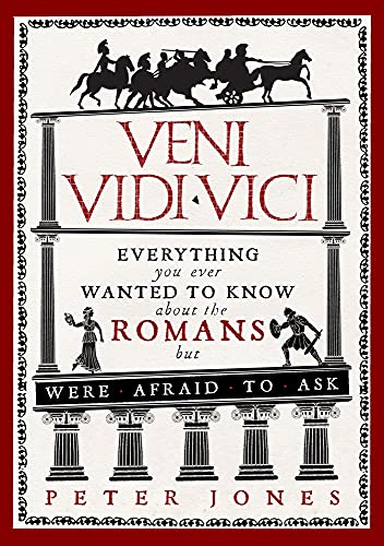 Veni, Vidi, Vici: Everything You Ever Wanted to Know About the Romans but Were Afraid to Ask (Classic Civilisations) (Classic Civilisations, 1) from Atlantic Books