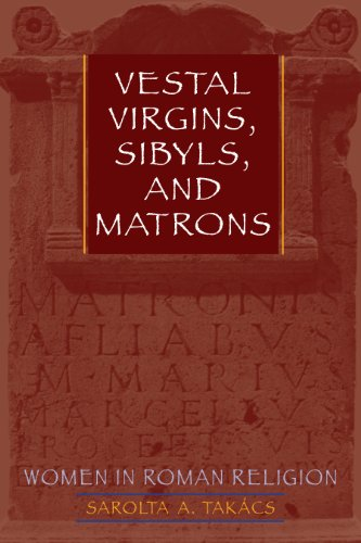 Vestal Virgins, Sibyls, and Matrons: Women in Roman Religion from University of Texas Press