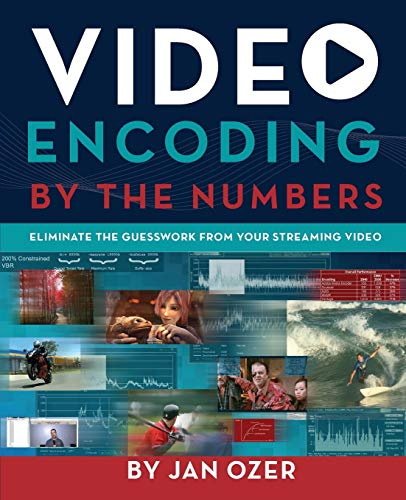 Video Encoding by the Numbers: Eliminate the Guesswork from your Streaming Video from Doceo Publishing